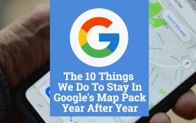 10 Things We Do To Stay in The Google My Business Map Pack Consistently, Year After Year